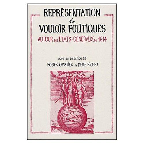 REPRESENTATION ET VOULOIR POLITIQUES AUTOUR DES ETATS GENERAUX DE 1614