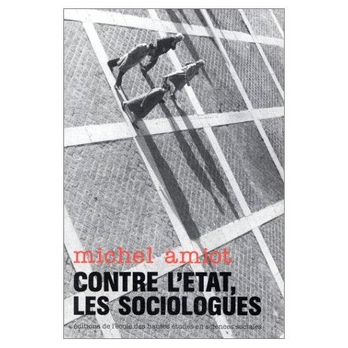 CONTRE L'ETAT, LES SOCIOLOGUES ELEMENTS POUR UNE HISTOIRE DE LA SOCIOLOGIE URBAI