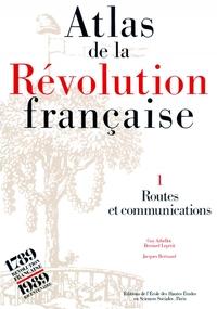 ATLAS DE LA REVOLUTION FRANCAISE - TOME I : ROUTES ET COMMUN