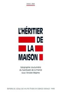 HERITIER DE LA MAISON (L') GEOGRAPHIE COUTUMIERE DU SUD-OUEST DE LA FRANCE SOUS