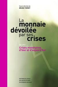 MONNAIE DEVOILEE PAR SES CRISES (LA) VOL 1 VOL. I. CRISES MONETAIRES D'HIER ET D