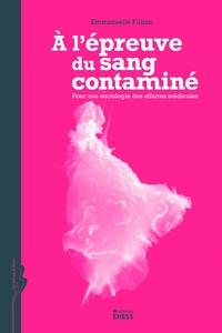 L'EPREUVE DU SANG CONTAMINE (A) POUR UNE SOCIOLOGIE DES AFFAIRES MEDICALES