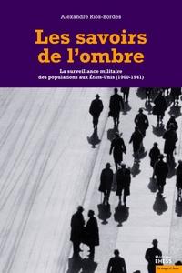 SAVOIRS DE L'OMBRE - LA SURVEILLANCE MILITAIRE DES POPULATIO