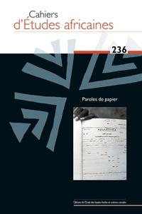 CAHIERS D'ETUDES AFRICAINES 236 - PAROLES DE PAPIER