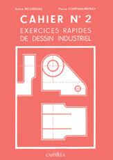 CAHIER N 2 : EXERCICES RAPIDES DE DESSIN INDUSTRIEL