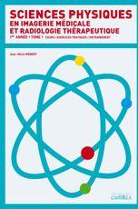 SCIENCES PHYSIQUES EN IMAGERIE MEDICALE ET RADIOLOGIE THERAPEUTIQUE (TOME 1)