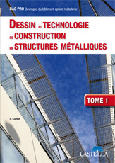DESSIN ET TECHNOLOGIE DE CONSTRUCTION EN STRUCTURES METALLIQUES - TOME 1