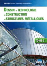 DESSIN ET TECHNOLOGIE DE CONSTRUCTION EN STRUCTURES METALLIQUES - TOME 2