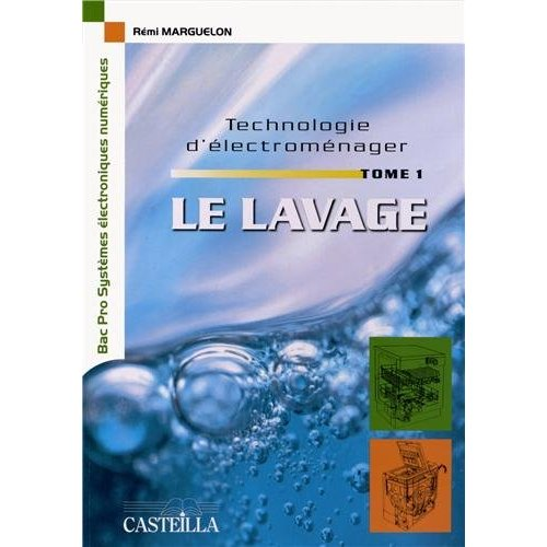 TECHNOLOGIE D'ELECTROMENAGER - TOME 1 LE LAVAGE