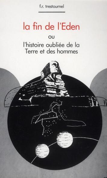 FIN DE L'EDEN OU L'HISTOIRE OUBLIEE DE LA TERRE ET DES HOMMES (LA)