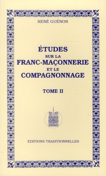 ETUDES SUR LA FRANC-MACONNERIE ET LE COMPAGNONNAGE - TOME II - REEDITION