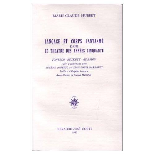 LANGAGE ET CORPS FANTASME DANS LE THEATRE DES ANNEES CINQUANTE IONESCO, BECKETT, ADAMOV...