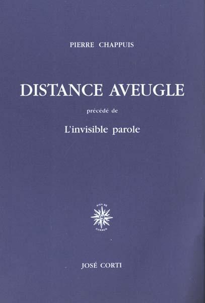 DISTANCE AVEUGLE - PRECEDE DE L'INVISIBLE PAROLE