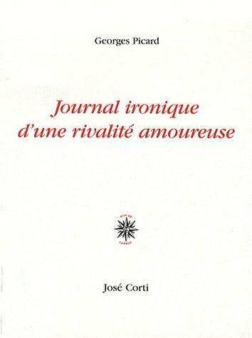 JOURNAL IRONIQUE D'UNE RIVALITE AMOUREUSE