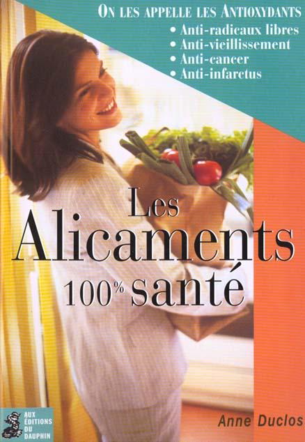LES ALICAMENTS 100 % SANTE - ON LES APPELLE LES ANTIOXYDANTS...