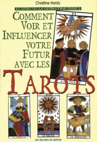 COMMENT VOIR ET INFLUENCER VOTRE FUTUR AVEC LES TAROTS AUTO-DIVINATION, CONCEPTION DE PROJETS, AIDE