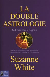LA DOUBLE ASTROLOGIE - 144 NOUVEAUX SIGNES, MIEUX SE CONNAITRE GRACE AU MARIAGE DE L'ASTROLOGIE CHIN