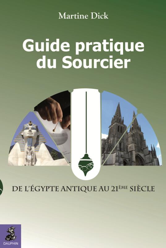 GUIDE PRATIQUE DU SOURCIER - DE L'EGYPTE ANTIQUE AU 21E SIECLE. METHODE COMPLETE POUR DEVENIR SOURCI
