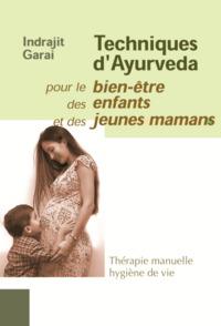 TECHNIQUES D'AYURVEDA - POUR LE BIEN ETRE DES ENFANTS ET DES JEUNES MAMANS