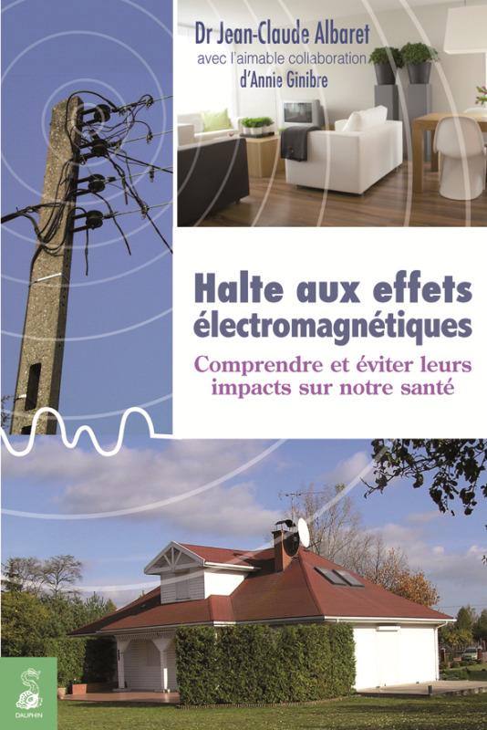 HALTE AUX EFFETS ELECTROMAGNETIQUES COMPRENDRE ET EVITER LEURS IMPACTS SUR NOTRE SANTE