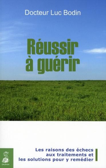 REUSSIR A GUERIR LES RAISONS DES ECHECS AUX TRAITEMENTS, LES SOLUTIONS POUR Y REMEDIER