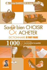SAVOIR BIEN CHOISIR ET ACHETER DICTIONNAIRE A TOUT FAIRE - 1000 TRUCS ET ASTUCES POUR RECONNAITRE LA