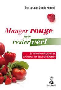 MANGER ROUGE POUR RESTER VERT LA METHODE ANTIOXYDANTE ET LES 50 RECETTES ANTI-AGE DU DR HOUDRET