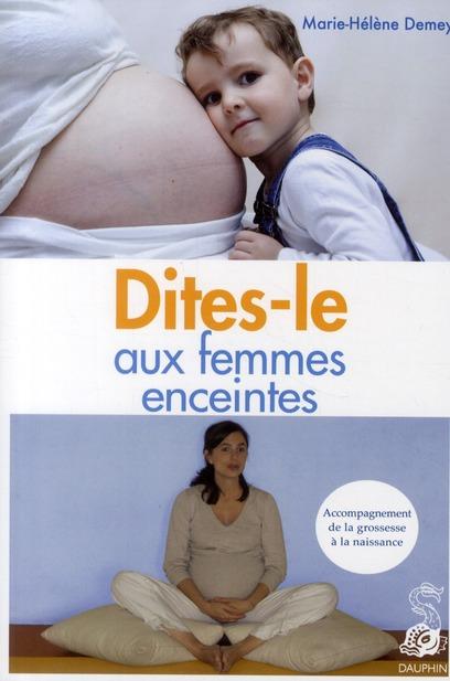 DITES-LE AUX FEMMES ENCEINTES ACCOMPAGNEMENT DE LA GROSSESSE A LA NAISSANCE