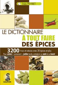 LE DICTIONNAIRE A TOUT FAIRE DES EPICES - 3200 TRUCS ET ASTUCES AVEC 20 EPICES ET PLUS POUR CUISINER
