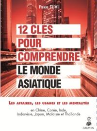 12 CLES POUR COMPRENDRE LE MONDE ASIATIQUE LES AFFAIRES, LES USAGES, LES MENTALITES - EN CHINE, CORE