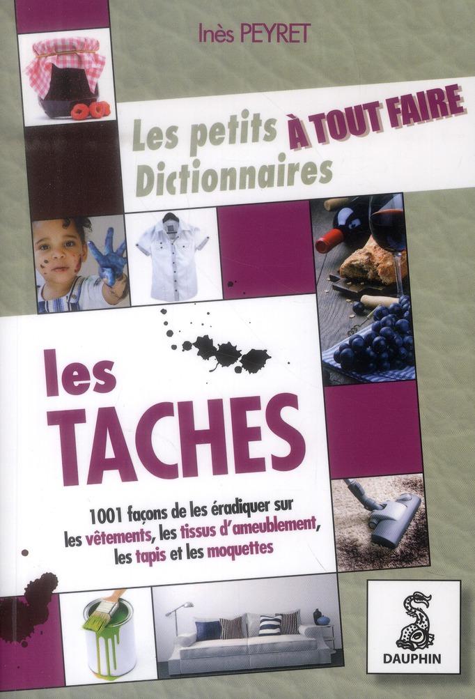 LE PETIT DICTIONNAIRE A TOUT FAIRE DES TACHES SUR LES VETEMENTS, TISSUS D'AMEUBLEMENT, TAPIS ET MOQU