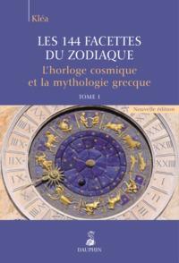 LES 144 FACETTES DU ZODIAQUE L HORLOGE COSMIQUE ET LA MYTHOLOGIE GRECQUE TOME 1