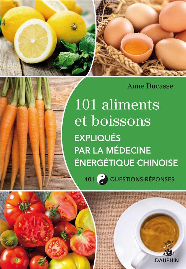 101 ALIMENTS ET BOISSONS EXPLIQUES PAR LA MEDECINE ENERGETIQUE CHINOISE ET LES CINQ ELEMENTS 101 QUE