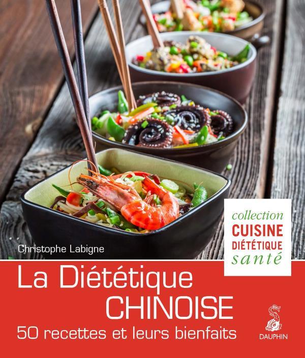 LA DIETETIQUE CHINOISE - 50 RECETTES ET LEURS BIENFAITS