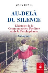 AU DELA DU SILENCE - HISTOIRE DE LA COMMUNNICATION FACILITEE ET DE LA PSYCHOPHANIE