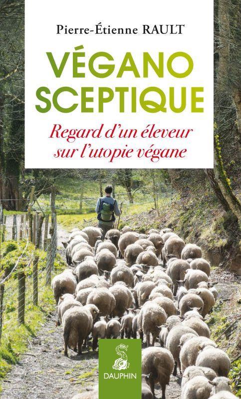 VEGANO-SCEPTIQUE - REGARD D'UN ELEVEUR SUR L'UTOPIE VEGANE