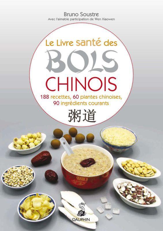LE LIVRE SANTE DES BOLS CHINOIS - 188 RECETTES 60 PLANTES CHINOISES ET 90 INGREDIENTS COURANTS