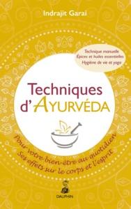TECHNIQUES D'AYURVEDA - POUR VOTRE BIEN-ETRE AU QUOTIDIEN SES EFFETS SUR LE CORPS ET L'ESPRIT