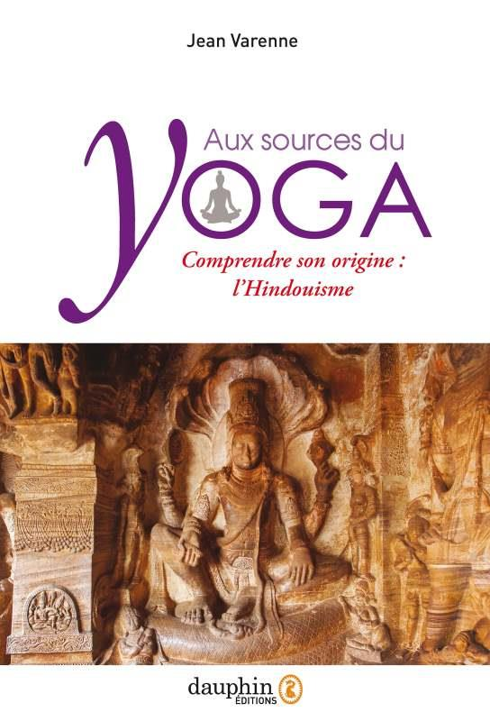 AUX SOURCES DU YOGA - COMPRENDRE SON ORIGINE : L'HINDOUISME