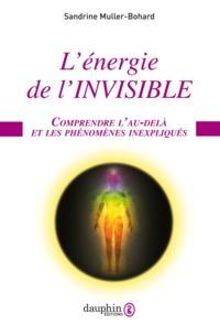 L'ENERGIE DE L'INVISIBLE - COMPRENDRE L'AU-DELA ET LES PHENOMENES INEXPLIQUES