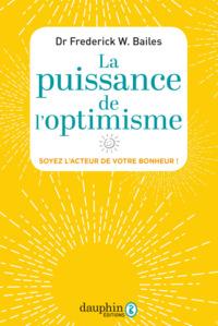 PUISSANCE DE L'OPTIMISME - SOYEZ L'ACTEUR DE VOTRE BOHNEUR!