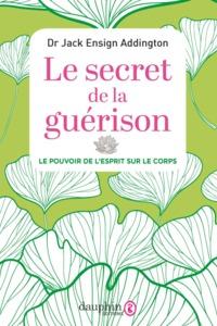 SECRET DE LA GUERISON - LE POUVOIR DE L'ESPRIT SUR LE CORPS
