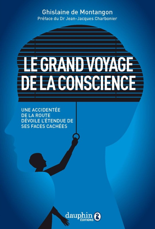 LE GRAND VOYAGE DE LA CONSCIENCE - UNE ACCIDENTEE DE LA ROUTE DEVOILE L'ETENDUE DE SES FACES CACHEES