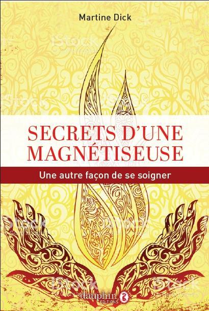 SECRETS D'UNE MAGNETISEUSE - UNE AUTRE FACON DE SE SOIGNER