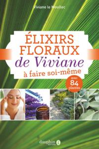 ELIXIRS FLORAUX DE VIVIANE A FAIRE SOI-MEME