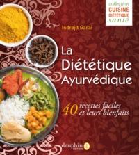 DIETETIQUE AYURVEDIQUE - 40 RECETTES FACILES ET LEURS BIENFAITS