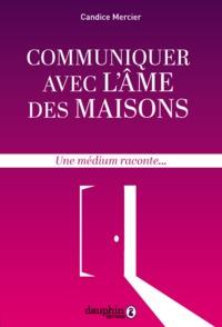 COMMUNIQUER AVEC L'AME DES MAISONS - UNE MEDIUM RACONTE