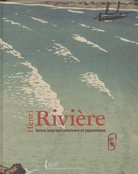HENRI RIVIERE. ENTRE IMPRESSIONNISME ET JAPONISME