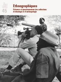 REVUE DE LA BNF 45. ETHNOGRAPHIQUES. PRESENCE ET QUESTIONNEMENT DES COLLECTIONS D'ETHNOGRAPHIE