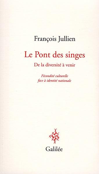 LE PONT DES SINGES DE LA DIVERSITE A VENIR - FECONDITE CULTURELLE FACE A IDENTITE NATIONALE